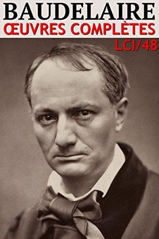 Charles Baudelaire - Oeuvres Complètes LCI/48 (60 titres, Annoté, Illustré) (Edition augmentée)