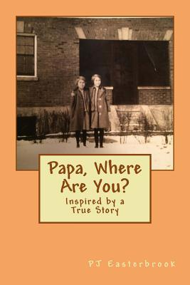 Papa, Where Are You? by P.J. Easterbrook