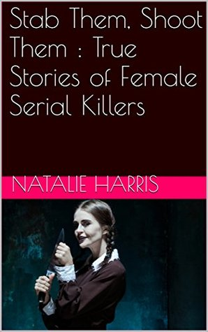 stab-them-shoot-them-true-stories-of-female-serial-killers