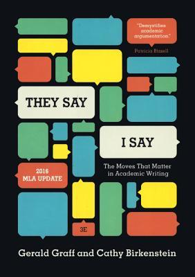 They Say / I Say: The Moves That Matter in Academic Writing: 2016 MLA Update