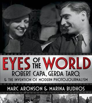 Eyes of the World: Robert Capa, Gerda Taro, and the Invention of Modern Photojournalism