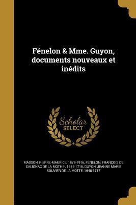 Fenelon & Mme. Guyon, Documents Nouveaux Et Inedits