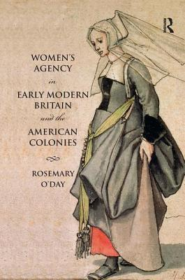 Women's Agency in Early Modern Britain and the American Colonies