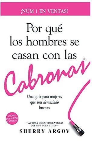Por Qué Los Hombres Se Casan Con Las Cabronas (Nueva eBook Edición) Why Men Marry Bitches: Una guía para mujeres que son demasiado buenas - NÚMERO #1 EN VENTAS!