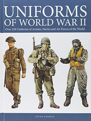 Uniforms of World War II: Over 250 four color artworks of uniforms of 30 countries, ranging from Australia to the United States of America