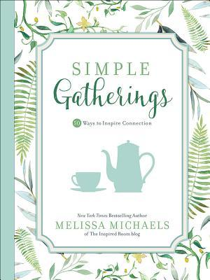 Simple Gatherings: Easy Ways to *Set the Mood *Prepare the Table *Make It Fun