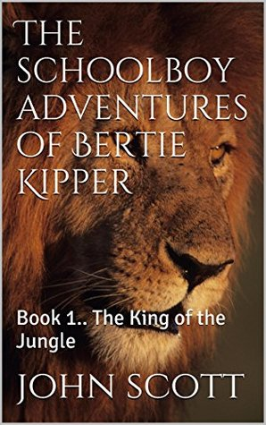 The schoolboy adventures of Bertie Kipper: Book 1.. The King of the Jungle