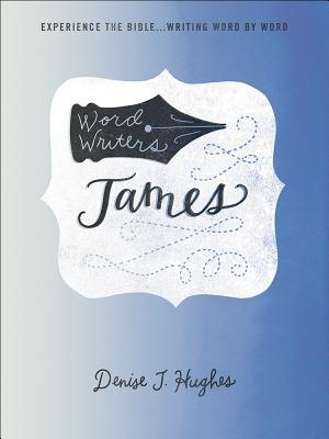 Word Writers: James: Experience the Bible . . . Writing Word by Word