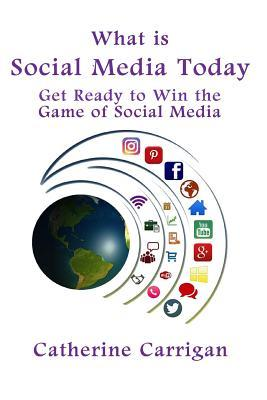 What Is Social Media Today by Catherine Carrigan