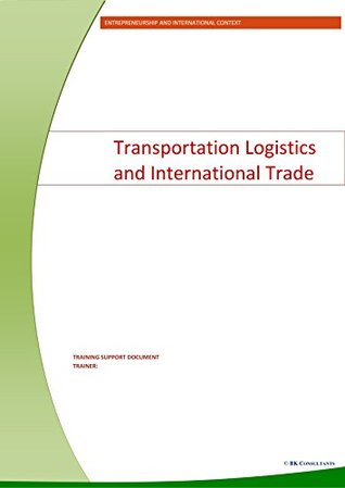 Transportation Logistics and International Trade: Learning how to deal with an international context (Starting and Managing your own Business Book 4)