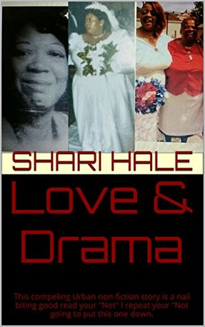"Love & Drama: This compeling Urban non-fiction story is a nail biting good read your ""Not"" I repeat your ""Not going to put this one down."