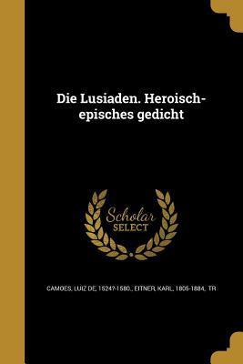 Die Lusiaden. Heroisch-Episches Gedicht