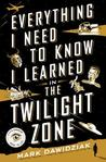 Everything I Need to Know I Learned in the Twilight Zone: A Fifth Dimension Guide to Life