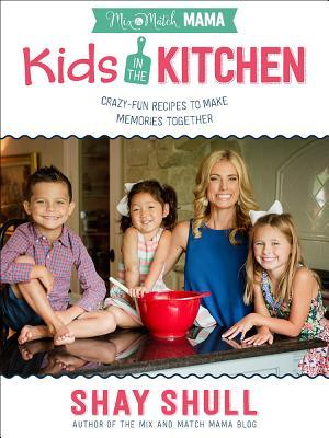 Mix-and-Match Mama Kids in the Kitchen by Shay Shull