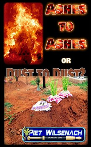 Ashes to Ashes or Dust to Dust? Piet Wilsenach