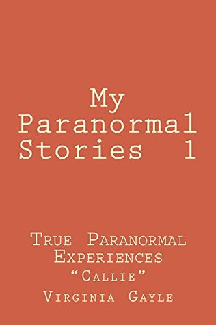 My Paranormal Stories 1: True Paranormal Experiences