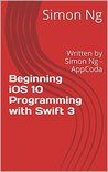 Beginning iOS 10 Programming with Swift 3: Written by Simon Ng - AppCoda (Beginner)