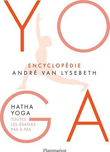 Encyclopédie Yoga. Hatha Yoga, toutes les âsanas pas à pas