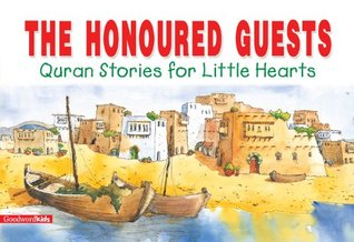 The Honoured Guests: Quran Stories for Little Hearts: Islamic Children's Books on the Quran, the Hadith and the Prophet Muhammad