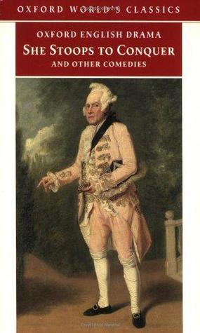 She Stoops to Conquer: And Other Comedies