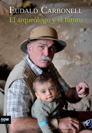 El arqueólogo y el futuro (Ensayo (now Books Llibres))