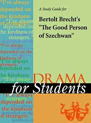 """A Study Guide for Bertolt Brecht's """"The Good Person (Woman) of Szechuan"""""""