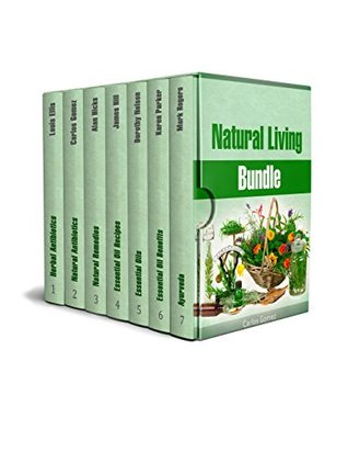 Natural Living Bundle: The Best Guides On Natural Antibiotics, Essential Oils and Ayurveda