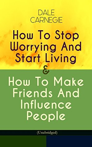 How To Stop Worrying And Start Living & How To Make Friends And Influence People