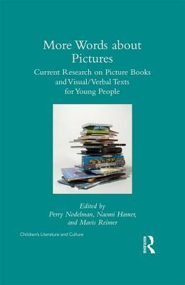More Words about Pictures: Current Research on Picturebooks and Visual/Verbal Texts for Young People
