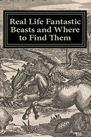Real Life Fantastic Beasts and Where to Find Them: Illustrated Edition