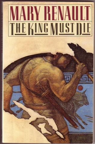 The King Must Die by Mary Renault