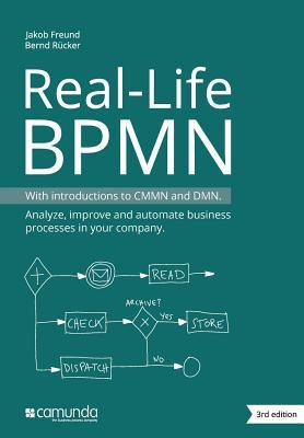 Real-Life Bpmn: With Introductions to Cmmn and Dmn