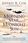 Morning Star, Midnight Sun: The Guadalcanal-Solomons Naval Campaign of World War II