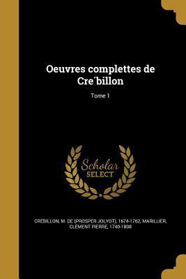 Oeuvres Complettes de Crébillon; Tome 1