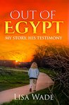 Out Of Egypt: My Story, His Testimony