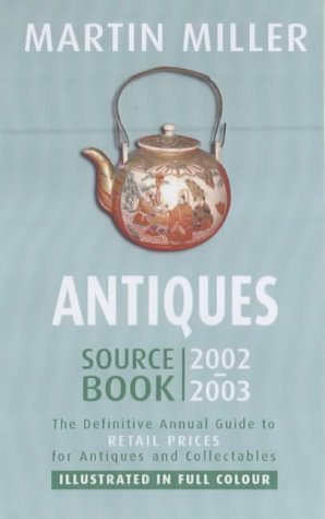 Antiques Source Book 2002-2003: The Definitive Annual Guide to Retail Prices for Antiques and Collectables