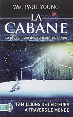CABANE (LA) : LA PLUS INOUÏE DES RENCONTRES : DIEU