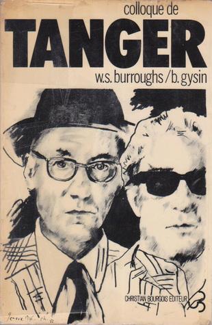 Le Colloque de Tanger: A L'Occasion de La Venue de William S. Burroughs Et de Brion Gysin a Geneve: Geneve ... 24-28 Septembre 1975