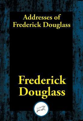 Addresses of Frederick Douglass