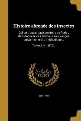 Histoire Abregee Des Insectes: Qui Se Trouvent Aux Environs de Paris: Dans Laquelle Ces Animaux Sont Ranges Suivant Un Ordre Methodique ..; Tome T.2 [C.1] (1762)