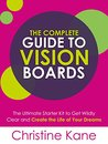The Complete Guide to Vision Boards by Christine Kane