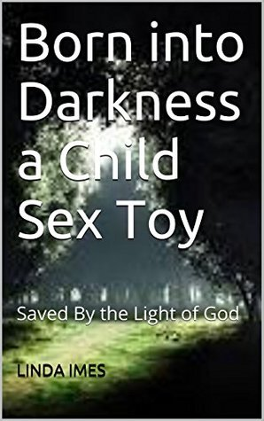 Born into Darkness a Child Sex Toy: Saved By the Light of God
