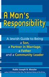 A Man's Responsibility: A Jewish Guide to Being a Son, a Partner in Marriage, a Father and a Community Leader