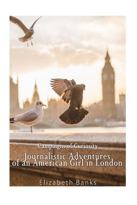 Campaigns of Curiosity: Journalistic Adventures of an American Girl in London
