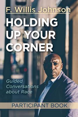Holding Up Your Corner Participant Book: Guided Conversations about Race