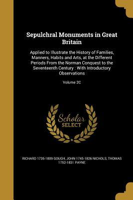 Sepulchral Monuments in Great Britain: Applied to Illustrate the History of Families, Manners, Habits and Arts, at the Different Periods from the Norman Conquest to the Seventeenth Century: With Introductory Observations; Volume 2c