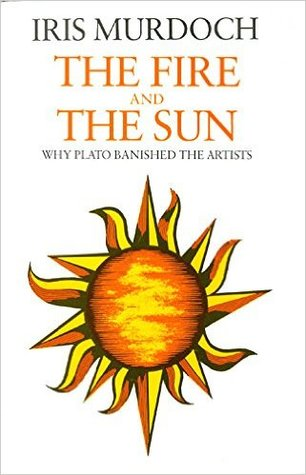 The Fire and the Sun: Why Plato Banished the Artists