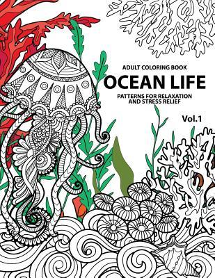 Ocean Life: Ocean Coloring Books for Adults a Blue Dream Adult Coloring Book Designs (Sharks, Penguins, Crabs, Whales, Dolphins and Much More) Adult Coloring Books