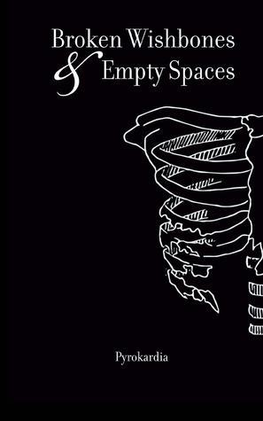 Broken Wishbones and Empty Spaces by Pyrokardia