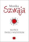 Słońce świeci wszystkim by Monika Szwaja